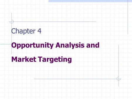 Chapter 4 Opportunity Analysis and Market Targeting.