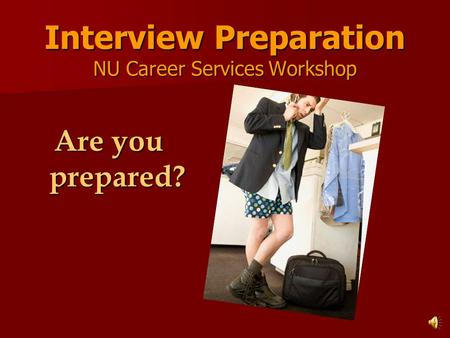 Interview Preparation NU Career Services Workshop Are you prepared?