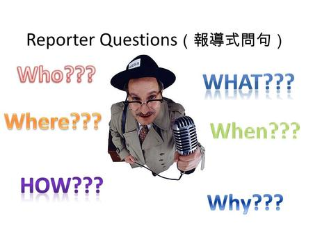 Reporter Questions (報導式問句). A.Lesson Objective: You will interview Jeremy Lin and President Ma by asking them some of the Yes/No questions that we have.
