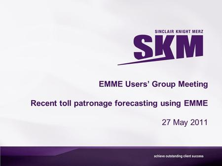 EMME Users' Group Meeting Recent toll patronage forecasting using EMME 27 May 2011.