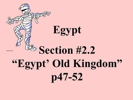 "Egypt Section #2.2 ""Egypt' Old Kingdom"" p47-52. Old Kingdom Rulers."
