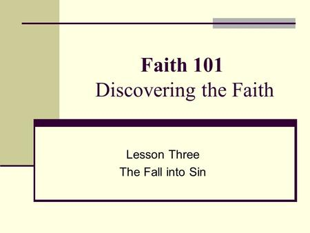 Faith 101 Discovering the Faith Lesson Three The Fall into Sin.