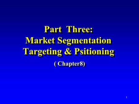 1 Part Three: Market Segmentation Targeting & Psitioning ( Chapter8)