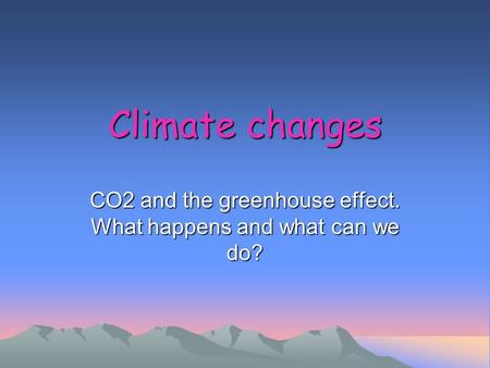 Climate changes CO2 and the greenhouse effect. What happens and what can we do?