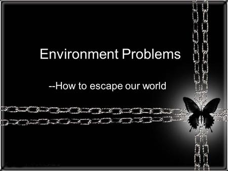 Environment Problems --How to escape our world. acid rain.