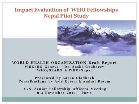 WORLD HEALTH ORGANIZATION Draft Report WHO/HQ Geneva – Dr. Sasha Goubarev WHO/SEARO & WHO/Nepal Presented by Karen Gladbach Contributions by Arie Rotem.