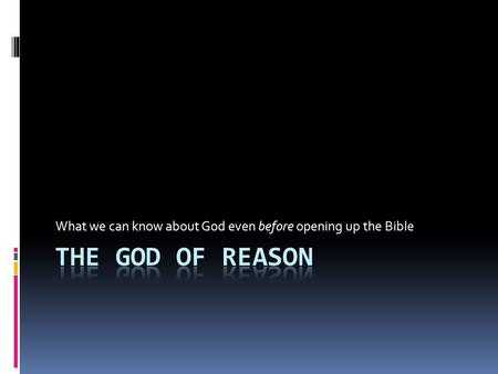 What we can know about God even before opening up the Bible.