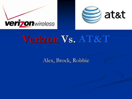 Verizon Vs. AT&T Alex, Brock, Robbie. Verizon Founded as Bell Atlantic Corporation: Inherited 7 bell companies when bell broke up Founded as Bell Atlantic.