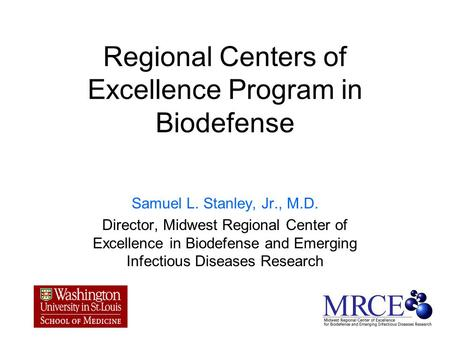 Regional Centers of Excellence Program in Biodefense Samuel L. Stanley, Jr., M.D. Director, Midwest Regional Center of Excellence in Biodefense and Emerging.