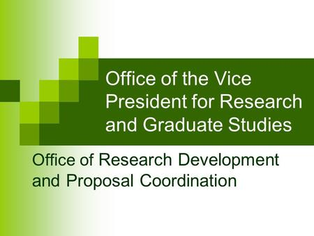Office of the Vice President for Research and Graduate Studies Office of Research Development and Proposal Coordination.