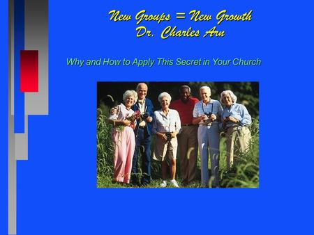 New Groups = New Growth Dr. Charles Arn Why and How to Apply This Secret in Your Church.