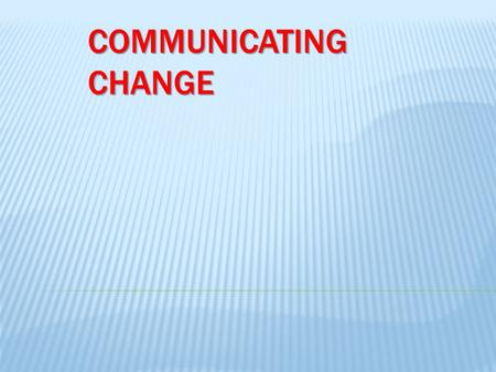 COMMUNICATING CHANGE.  Leadership Role  Shared Vision  Communication Tools  Employee Participation.