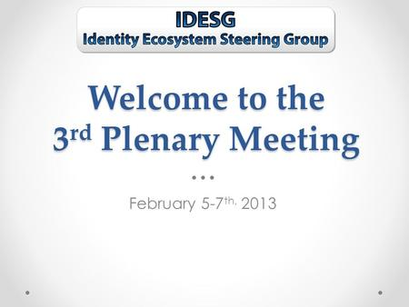 Welcome to the 3 rd Plenary Meeting February 5-7 th, 2013.