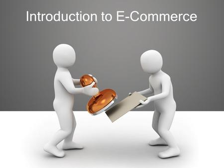 Introduction to E-Commerce. Define e-commerce in your own words.