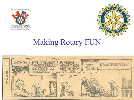 Making Rotary FUN. Why Are We Here??? Advantages of Rotary Over Sleeping In.