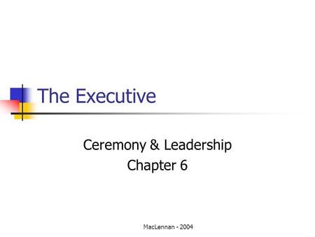 MacLennan - 2004 The Executive Ceremony & Leadership Chapter 6.