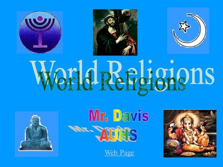 Web Page. Mr. Davis A.U.H.S World Religions I expected to create a web site that would allow Teachers and students to have access to a complete unite.