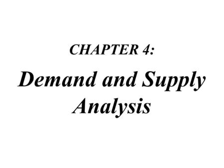 CHAPTER 4: Demand and Supply Analysis CHAPTER CHECKLIST 1.Distinguish between quantity demanded and demand and explain what determines demand. 2.Distinguish.