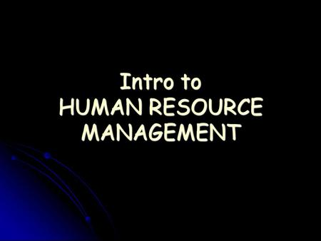 Intro to HUMAN RESOURCE MANAGEMENT. Objectives What is <strong>HRM</strong>? What is <strong>HRM</strong>? Its need / importance Its need / importance Its scope / functions Its scope /