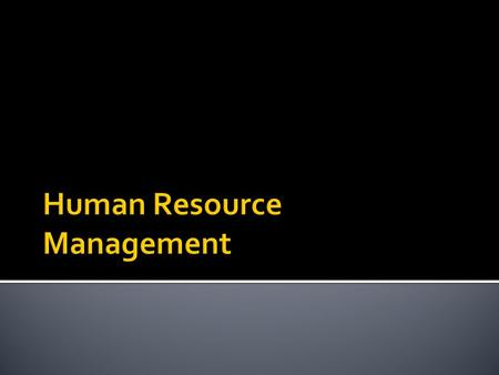  Human resources are one of the most important features of many businesses - especially in an economy where there is an increasing shift towards service-based.