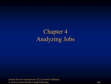 © 2000 by South-Western College Publishing Human Resource Management, 2/E, Lawrence S. Kleiman 4-1 Chapter 4 Analyzing Jobs.