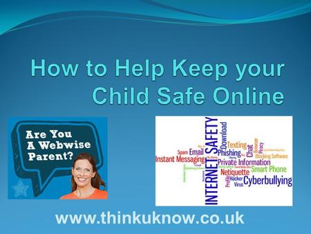Www.thinkuknow.co.uk. Be involved Talk to your child Understand what sites they're using Actively check what websites they're using Monitor posts on Facebook.