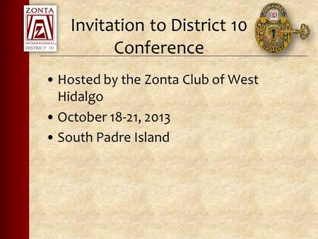 Invitation to District 10 Conference Hosted by the Zonta Club of West Hidalgo October 18-21, 2013 South Padre Island.