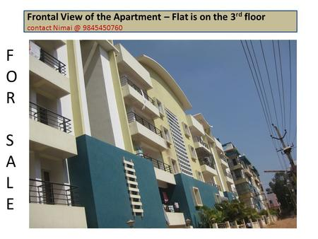 Frontal View of the Apartment – Flat is on the 3 rd floor contact 9845450760 FORSALEFORSALE.