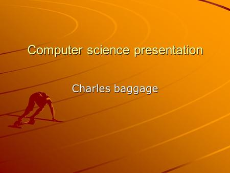 Computer science presentation Charles baggage. Research Project Citations All of pictures and biography came from www.wikipedia.com www.wikipedia.com.
