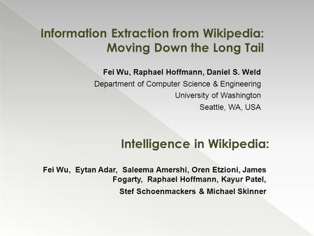 Information Extraction from Wikipedia: Moving Down the Long Tail Fei Wu, Raphael Hoffmann, Daniel S. Weld Department of Computer Science & Engineering.