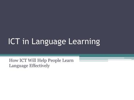 ICT in Language Learning How ICT Will Help People Learn Language Effectively.