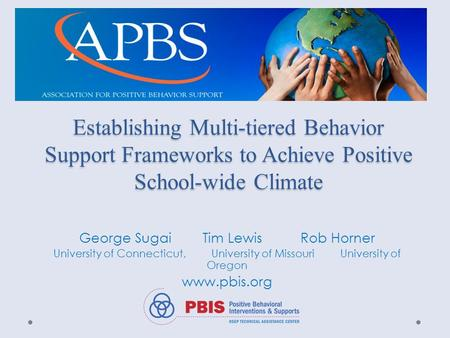 Establishing Multi-tiered Behavior Support Frameworks to Achieve Positive School-wide Climate George Sugai Tim Lewis Rob Horner University of Connecticut,