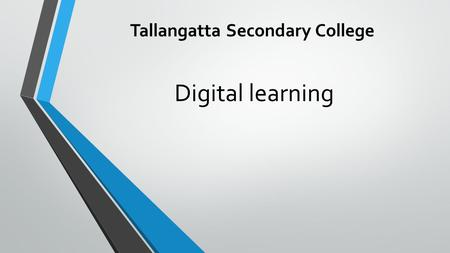 Digital learning Tallangatta Secondary College. Why a 1:1 model? a targeted initiative collaborative technologies key tool enhancing student learning.