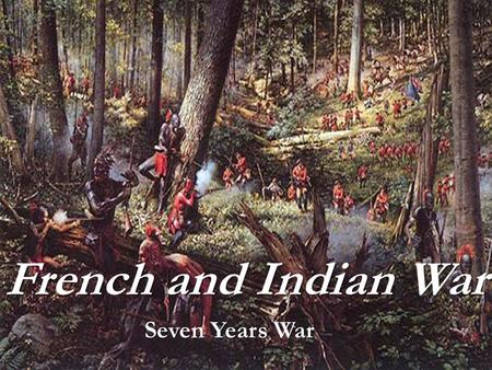 French and Indian War Seven Years War Seven Years War.
