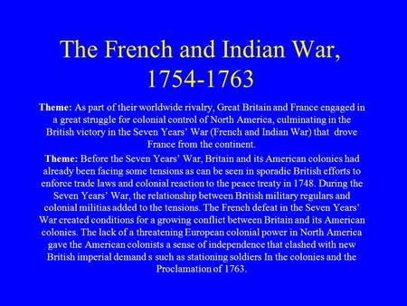 The French and Indian War, 1754-1763 Theme: As part of their worldwide rivalry, Great Britain and France engaged in a great struggle for colonial control.