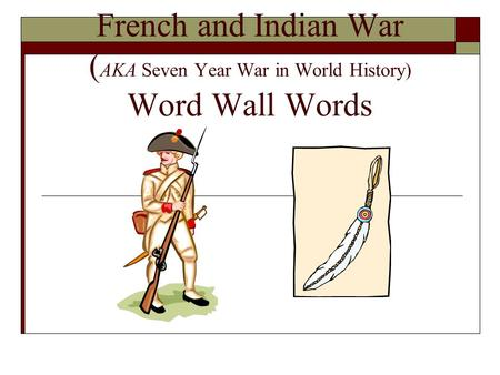 French and Indian War ( AKA Seven Year War in World History) Word Wall Words.
