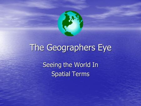 The Geographers Eye Seeing the World In Spatial Terms.