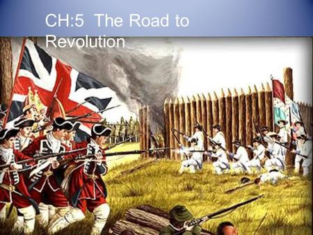 CH:5 The Road to Revolution. Standards 8.16 Explain how the practice of salutary neglect, experience with self-government, and wide spread ownership of.