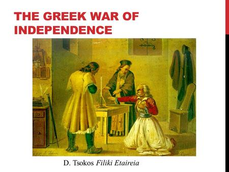 THE GREEK WAR OF INDEPENDENCE D. Tsokos Filiki Etaireia.