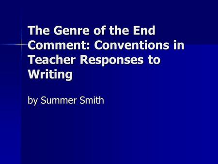 The Genre of the End Comment: Conventions in Teacher Responses to Writing by Summer Smith.