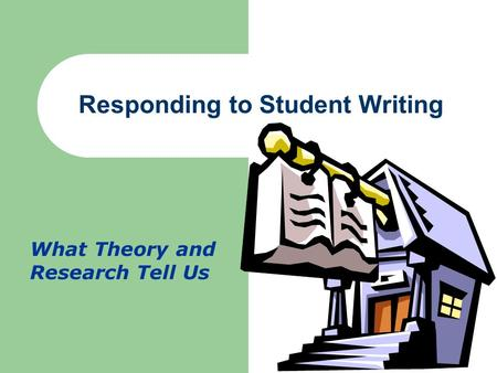 Responding to Student Writing What Theory and Research Tell Us.