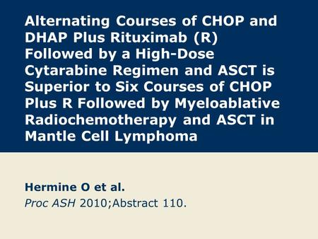 Alternating Courses of CHOP and DHAP Plus Rituximab (R) Followed by a High-Dose Cytarabine Regimen and ASCT is Superior to Six Courses of CHOP Plus R Followed.