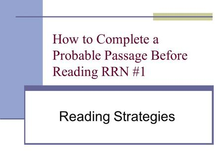 How to Complete a Probable Passage Before Reading RRN #1 Reading Strategies.