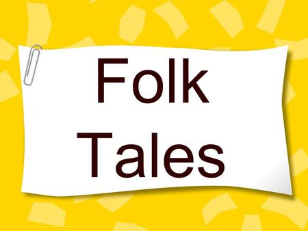 Folk Tales. What is a folktale? Folktales were passed down from generation to generation by word of mouth, which is called oral tradition. Folktales were.
