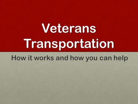Veterans Transportation How it works and how you can help.