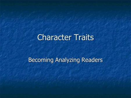 Character Traits Becoming Analyzing Readers. What is a Character Trait? A word to describe a person A word to describe a person Not a physical trait which.