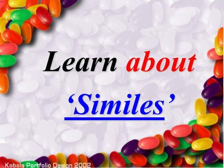 "Learn about 'Similes'. A simile is a figure of speech comparing two unlike things and is generally introduced by ""like"" or ""as"""