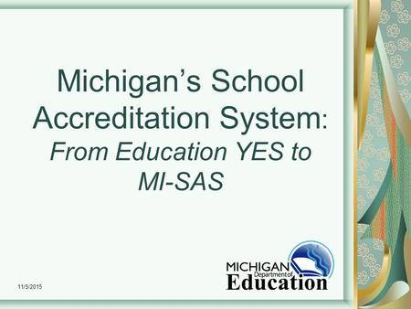 11/5/2015 Michigan's School Accreditation System : From Education YES to MI-SAS.