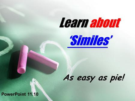 Learn about 'Similes' As easy as pie! PowerPoint 11.10.