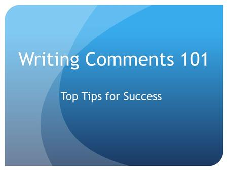 Writing Comments 101 Top Tips for Success. Teamwork: Work Smarter not Harder.